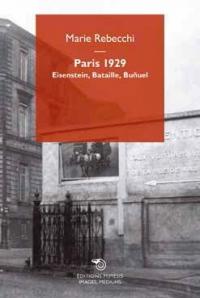 Paris 1929. Eisenstein, Bataille, Buñuel
