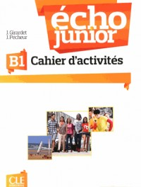 Echo junior - Niveau B1 - Cahier d'activités