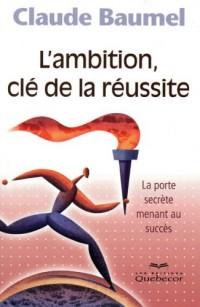 L'Ambition Cle de la Reussite - la Porte Secrete Menant au Succes