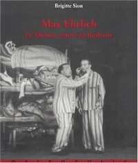 Max Ehrlich : Le théâtre contre la barbarie