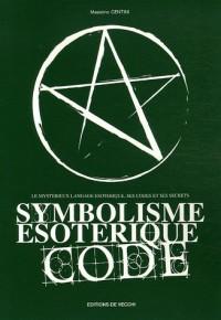 Symbolisme ésotérique code : Le mystérieux langage ésotérique, ses codes et ses secrets