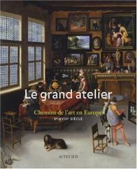 Le grand atelier : Chemins de l'art en Europe (Ve-XVIIIe siècles)