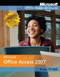 Microsoft Office Access 2007, Exam 77-605 (Microsoft Official Academic Course Series)