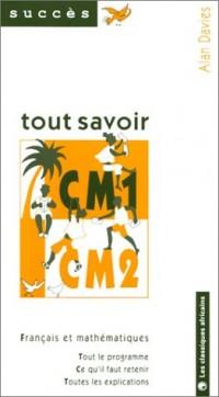 Tout savoir au CM1, CM2, français méthématiques : Tout le programme, ce qu'il faut retenir, toutes les explications