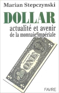 Dollar : Histoire, actualité et avenir de la monnaie impériale