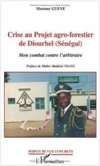Crise au projet agro-forestier de Diourbel (Sénégal). : Mon combat contre l'arbitraire