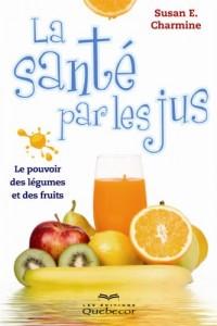 La Sante par les Jus : le Pouvoir des Legumes et des Fruits