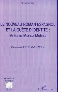 Le nouveau roman espagnol et la quete d'identité :antonio munoz molina