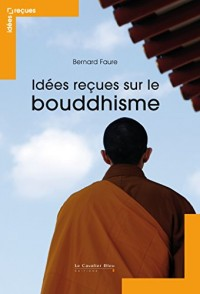 Idées recues sur le bouddhisme : Myhthes et réalités