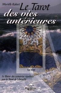 Le tarot des vies antérieures : Se libérer des scénarios répétitifs par le Tarot de Marseille