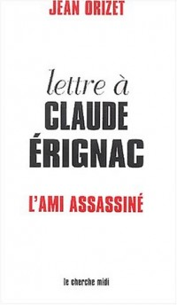 Lettre à Claude Erignac l'ami assassiné