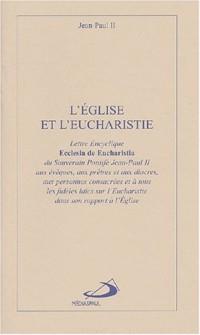 L'Eglise et l'Eucharistie : Lettre encyclique Ecclesia de Eucharistia du Souverain Pontife Jean-Paul II aux évêques, aux prêtres et aux diacres, aux ... ... l'Eucharistie dans son rapport à l'Eglise