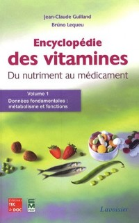 Encyclopédie des vitamines, du nutriment au médicament