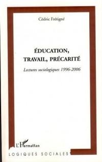 Education, travail, précarité : Lectures sociologiques 1996-2006