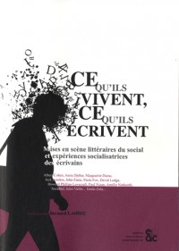 Ce qu'ils vivent, ce qu'ils écrivent : Mises en scène littéraires du social et expériences socialisatrices des écrivains