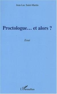 Proctologue... et alors ?