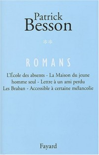 Romans, tome 2 : L'école des absents - La maison du jeune homme seul - Lettre à un ami perdu - Lui - Accessible à certaine mélancolie