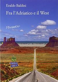 Fra l'Adriatico e il West. 77 racconti «fuori campo»