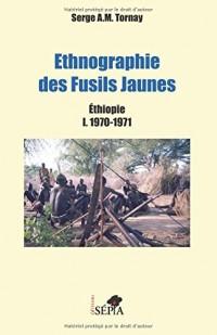 Ethnographie des Fusils Jaunes: Éthiopie I. 1970-1971