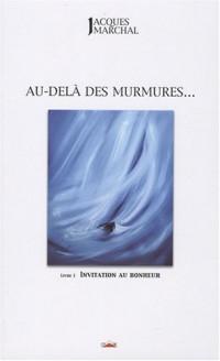 Au-delà des murmures... : Tome 1, Invitation au bohneur