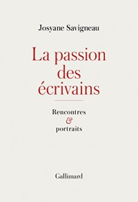 La passion des écrivains: Rencontres et portraits