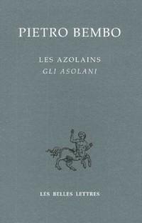 Les Azolains : Gli Asolani : Edition bilingue français-italien