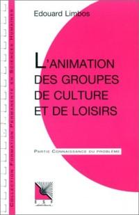 L'animation des groupes de culture et de loisirs : Applications pratiques, connaissance du problème