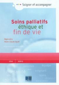 Soins palliatifs, éthique et fin de vie : Une aide pour la pratique à l'usage des soignants