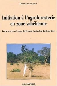 Initiation à l'agroforesterie en zone sahélienne : Les Arbres des champs du Plateau Central au Burkina Faso