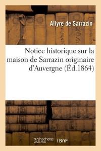 Notice Sur la Maison de Sarrazin  ed 1864