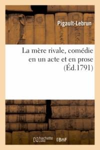 La Mere Rivale, Comedie en un Acte et en Prose