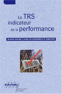 Le TRS indicateur de la performance : Un guide pratique à l'usage des responsables de production
