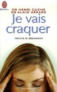 Je vais craquer : Comprendre les déprimés, combattre la dépression