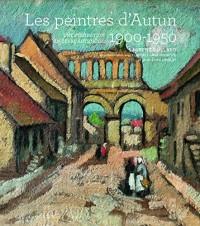 Les peintres d'Autun 1900-1950 : Une inspiration en terre autunoise. Une école de peinture entre ville et ruralité