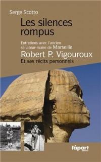 Les silences rompus : Entretiens avec l'ancien sénateur-maire de Marseille, Robert Vigouroux et ses récits personnels