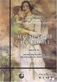 Auguste Comte aujourd'hui précédé de Michel Houellebecq : préliminaires au positivisme