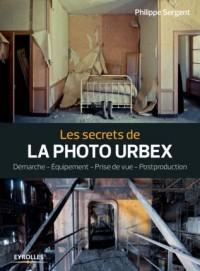Les secrets de la photo urbex: Démarche - Equipement - Prise de vue - Postproduction