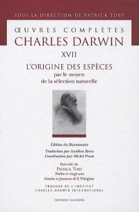 Oeuvres complètes : Tome 17, L'origine des espèces par le moyen de la sélection naturelle, ou la préservation des races favorisées dans la lutte pour la vie