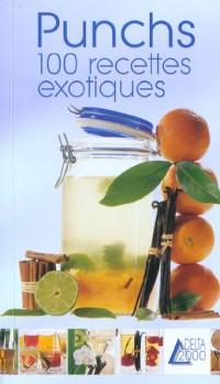 Punchs : 100 recettes exotiques