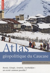 Atlas géopolitique du Caucase