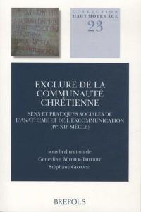 Exclure de la communauté chrétienne : Sens et pratiques sociales de l'anathème et de l'excommunication (IVe-XIIe siècle)