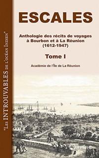 Escales : Anthologie des récits de voyages à Bourbon et à la Réunion (1612-1947). Tome 1