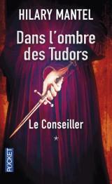 Le Conseiller Tome 1 : Dans l'ombre des Tudors [Poche]