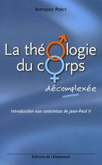 La théologie du corps décomplexée : Introduction aux catéchèses de Jean-Paul II