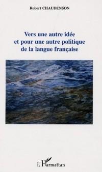 Vers une autre idée et pour une autre politique de la langue française