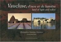 Vaucluse, d'ocre et de lumière : Edition bilingue français-anglais