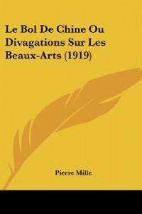 Le Bol de Chine Ou Divagations Sur Les Beaux-Arts (1919)