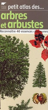 Petit atlas des arbres et arbustes : Reconnaître 40 essences communes