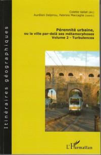 Pérennité urbaine ou la ville par-delà ses métamorphoses : Volume 2 : Turbulences