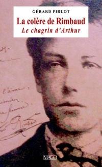 La colère de Rimbaud : Le chagrin d'Arthur